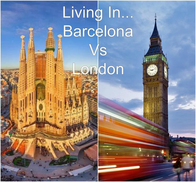 City Comparison Living In Barcelona Vs London Pros